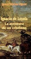 Ignacio de Loyola: La Aventura de un Cristiano