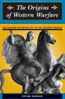 The Origins Of Western Warfare: Militarism And Morality In The Ancient World (History & Warfare)